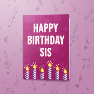 Happy Birthday Sis – Musical Birthday Card