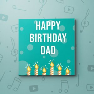 Happy Birthday Dad – Birthday Video Greeting Card